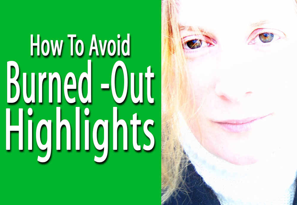 How to Avoid Burned-Out Highlights