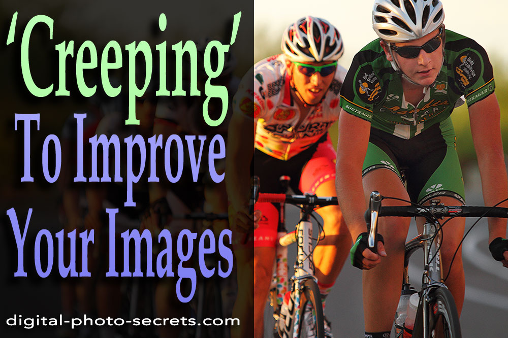 How 'Creeping' Can Improve Your Images