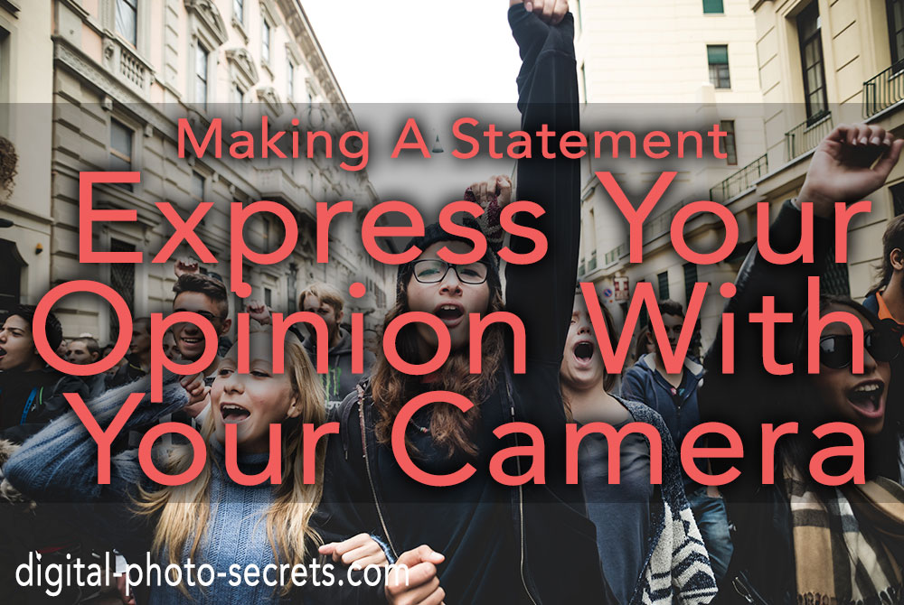 Making a Statement: How to use your camera to protest and express your opinion