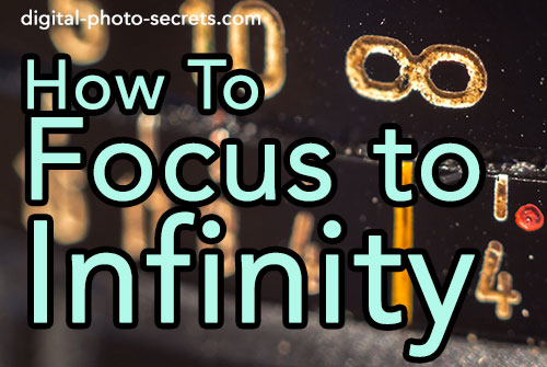 Ask David How Do You Focus To Infinity Digital Photo Secrets