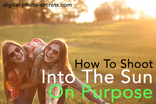How to Shoot Into The Sun (On Purpose)