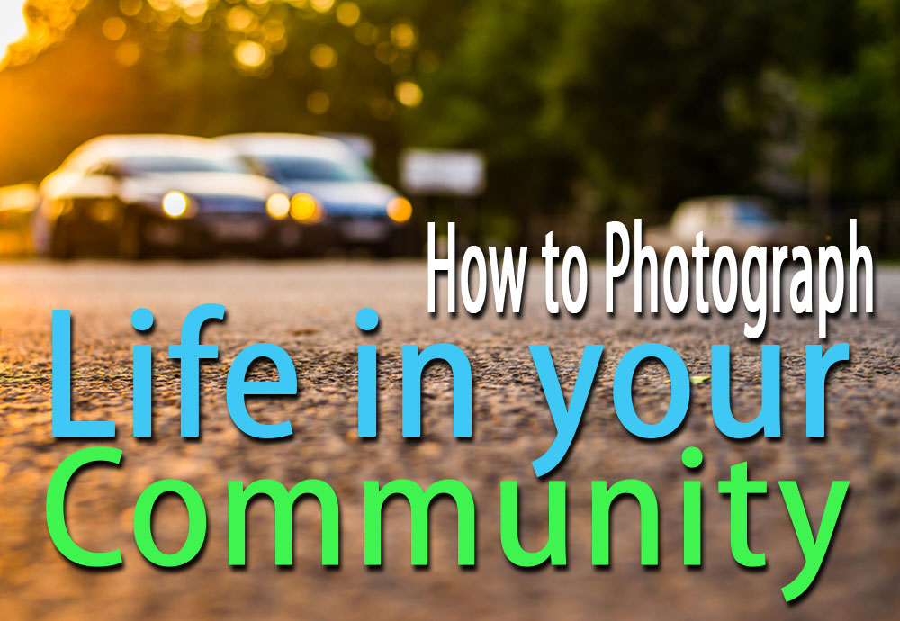 Shoot where you live, or, how to photograph life in your community