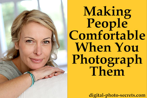Making People Comfortable When You Photograph Them