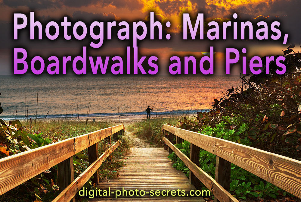 How to Photograph Marinas, Boardwalks and Piers