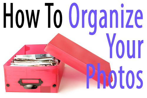 How to Organize Your Digital Photographs