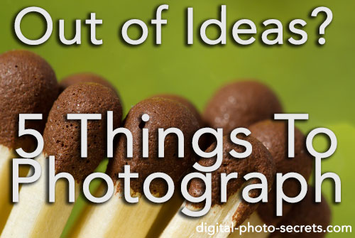 Out of Ideas? Try These Five Things to Photograph