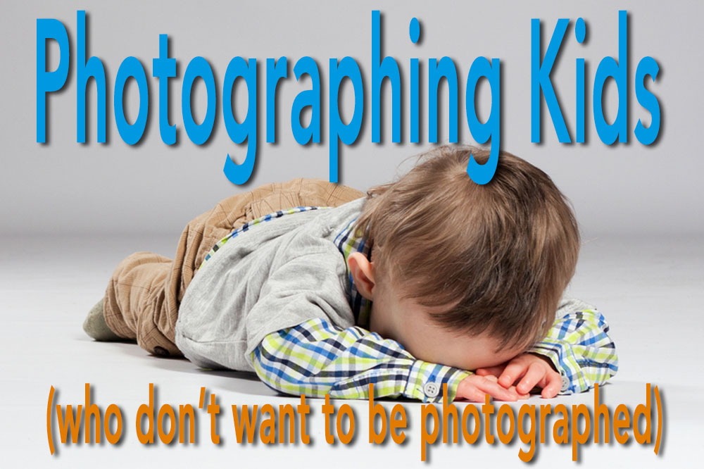 How to Photograph Kids (who don't want to be photographed)