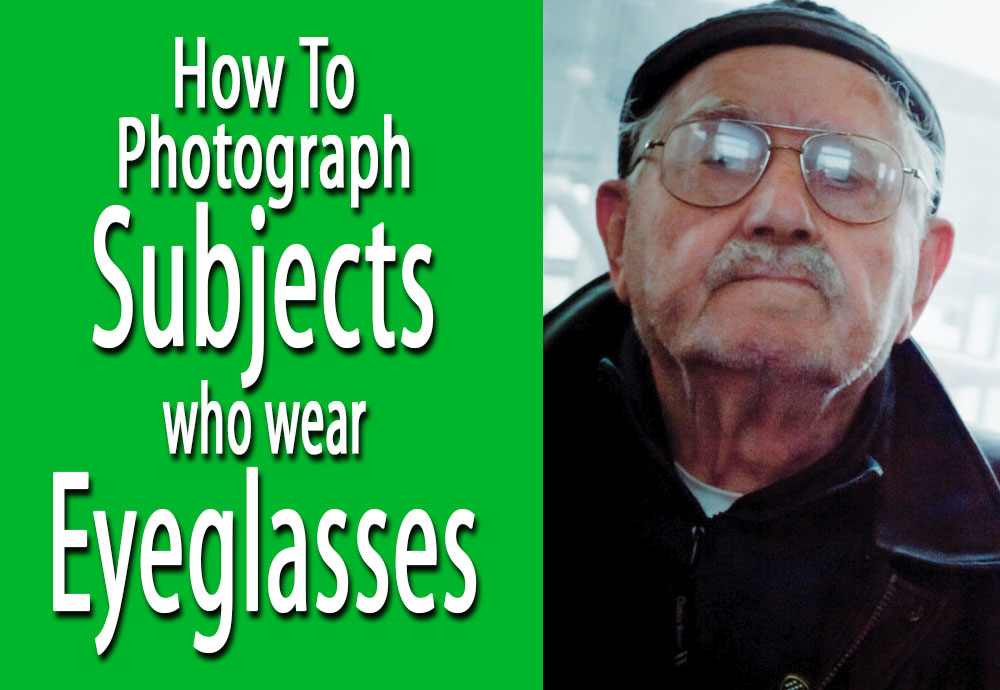 How to photograph subjects who wear eyeglasses