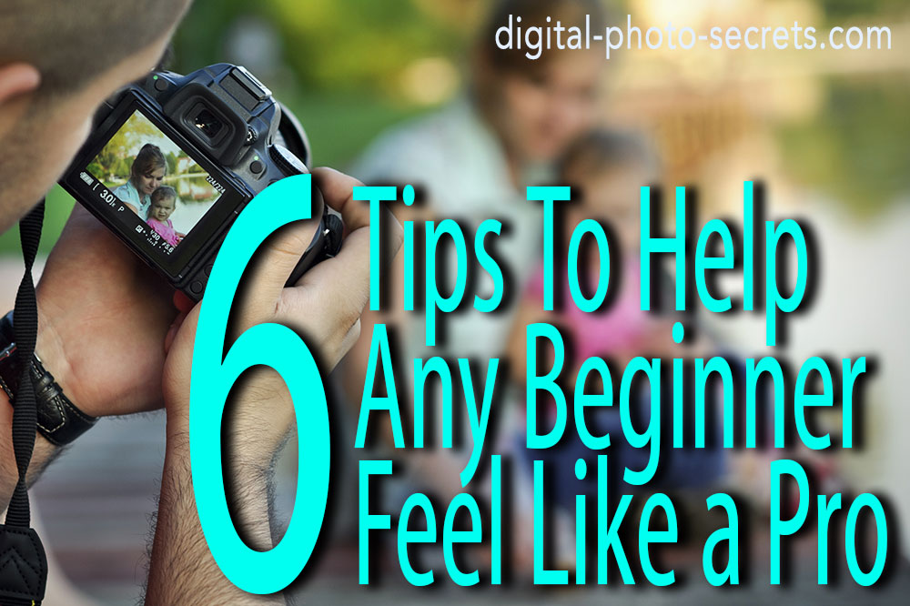 Six Photography Tips That Can Help Any Beginner Feel Like a Pro