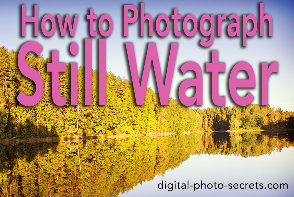 How to Photograph Still Water