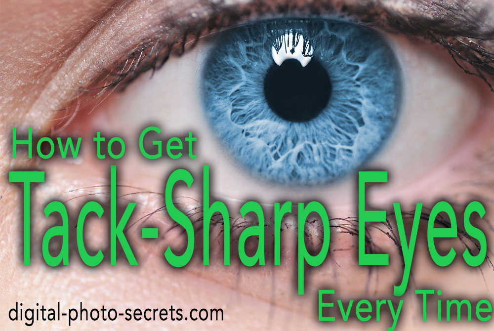 How to Get Tack-Sharp Eyes, Every Time