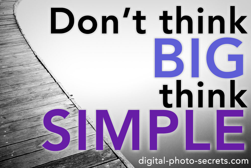 For Better Photographs, Don't Think Big, Think Simple