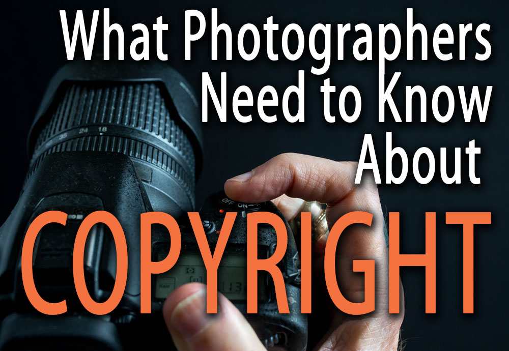 What Photographers Need to Know About Copyright