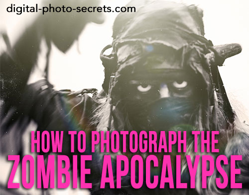How to Photograph the Zombie Apocalypse